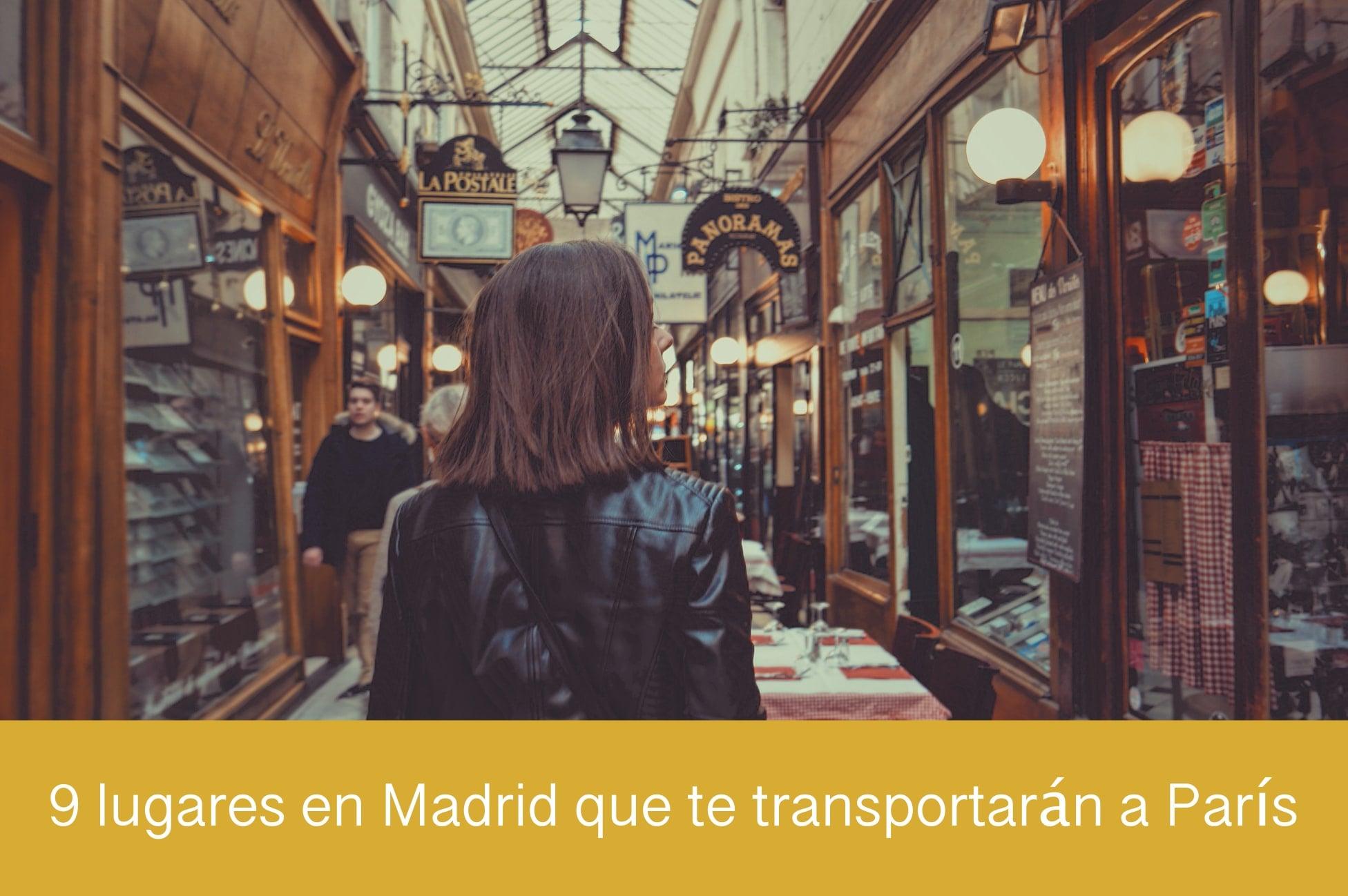 9 lugares en Madrid que transportarán a París
